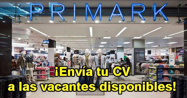 PRIMARK TIENE OFERTAS DE TRABAJO PARA TÍ