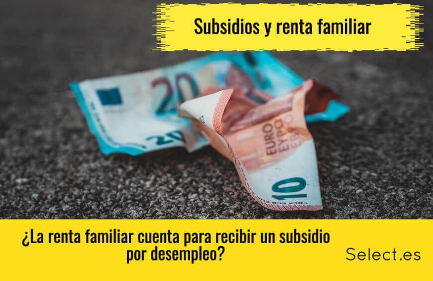 ¿La renta familiar cuenta para recibir un subsidio?