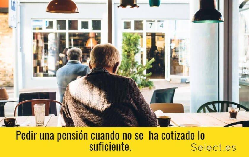 Como pedir una pensión cuando no se  ha cotizado lo suficiente.